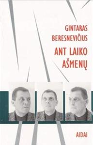 Gintaras_Beresnevicius_Ant_Laiko_Asmenu